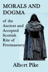 Morals and Dogma of the Ancient and Accepted Scottish Rite of Freemasonry - Albert Pike (ISBN: 9781617204562)