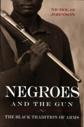 Negroes and the Gun: The Black Tradition of Arms (ISBN: 9781616148393)