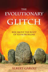 The Evolutionary Glitch: Rise Above the Root of Your Problems (ISBN: 9781615990177)