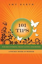 101 Tips for Recovering from Eating Disorders: A Pocket Book of Wisdom (ISBN: 9781615990016)