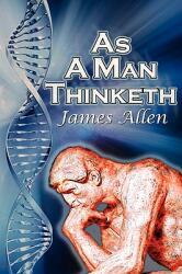 As a Man Thinketh - Allen, James (University of Pittsburgh Brown University, Rhode Island Brown University, Rhode Island Brown University, Rhode Island University of Pitt (ISBN: 9781615890156)