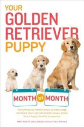 Your Golden Retriever Puppy Month by Month: Everything You Need to Know at Each Stage to Ensure Your Cute & Playful Puppy Gr (ISBN: 9781615648856)