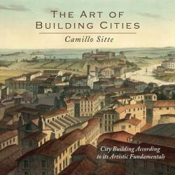 Art of Building Cities - Camillo Sitte (ISBN: 9781614275244)