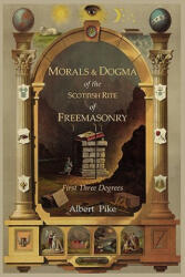 Morals and Dogma of The Ancient and Accepted Scottish Rite o - Albert Pike (ISBN: 9781614270928)