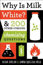 Why is Milk White? - & 200 Other Curious Chemistry Questions (ISBN: 9781613744529)