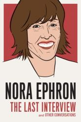 Nora Ephron: The Last Interview - And Other Conversations (ISBN: 9781612195247)