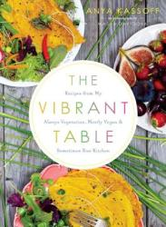 Vibrant Table - Recipes from My Always Vegetarian, Mostly Vegan, and Sometimes Raw Kitchen (ISBN: 9781611802771)
