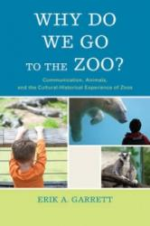 Why Do We Go to the Zoo? - Erik A. Garrett (ISBN: 9781611478709)