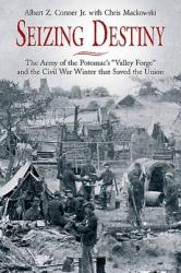 Seizing Destiny: The Army of the Potomac's -Valley Forge- And the Civil War Winter That Saved the Union (ISBN: 9781611211566)