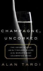Champagne, Uncorked - Alan Tardi (ISBN: 9781610396882)