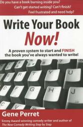 Write Your Book Now! - A Proven System to Start and FINISH the Book You've Always Wanted to Write! (ISBN: 9781610350068)