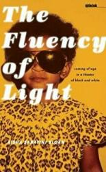 Fluency of Light - Coming of Age in a Theater of Black and White (ISBN: 9781609381608)