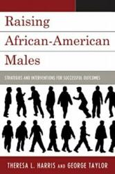 Raising African American Males - Strategies and Interventions for Successful Outcomes (ISBN: 9781607092995)