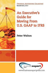 Executive''s Guide for Moving from U. S. GAAP to IFRS - Walton (ISBN: 9781606490235)