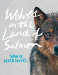 Wolves in the Land of Salmon - David Moskowitz (ISBN: 9781604692273)
