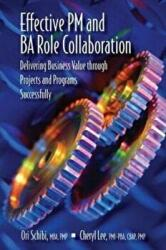 Effective PM and Ba Role Collaboration - Delivering Business Value Through Projects and Programs Successfully (ISBN: 9781604271133)