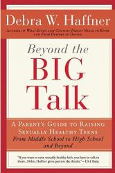 Beyond the Big Talk Revised Edition: A Parent's Guide to Raising Sexually Healthy Teens - From Middle School to High School and Beyond (ISBN: 9781557048110)