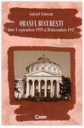 ORASUL BUCURESTI intre 1 septembrie 1939 si 30 decembrie 1947 (2010)