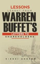 Lessons Learnt from Warren Buffet's Letters to Shareholders - Andrew Kigozi (ISBN: 9781512017533)
