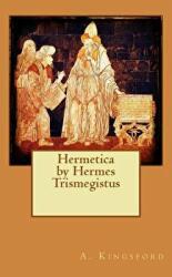 Hermetica by Hermes Trismegistus - A Kingsford (ISBN: 9781511843416)