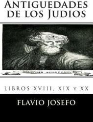 Antiguedades de Los Judios: Libro Antiguedades de Los Judios Ilustrado y Avanzado (ISBN: 9781511813334)