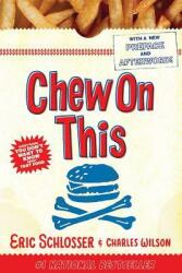 Chew on This: Everything You Don't Want to Know about Fast Food (ISBN: 9780618593941)