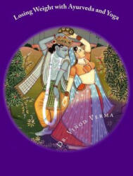 Losing Weight with Ayurveda and Yoga - Dr Vinod Verma (ISBN: 9781508781387)