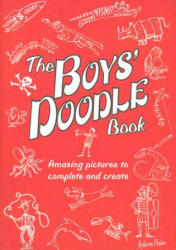 The Boys' Doodle Book: Amazing Pictures to Complete and Create (ISBN: 9780762435067)