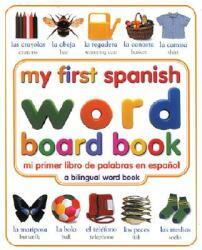 My First Spanish Word Board Book/Mi Primer Libro De Palabras En Espanol - Angela Wilkes (ISBN: 9780789485939)
