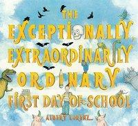 The Exceptionally, Extraordinarily Ordinary First Day of School (ISBN: 9780810989603)
