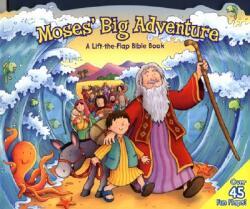 Moses' Big Adventure: Lift-The-Flap: A Lift-The-Flap Bible Book (ISBN: 9780825455216)