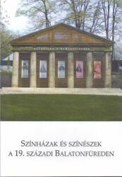 Színházak és színészek a 19. századi Balatonfüreden (2012)