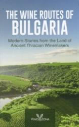 The Wine Routes of Bulgaria/ 2016 (ISBN: 9789549298642)
