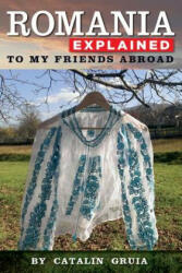 Romania Explained to My Friends Abroad: Take Away Romania (ISBN: 9781495231872)