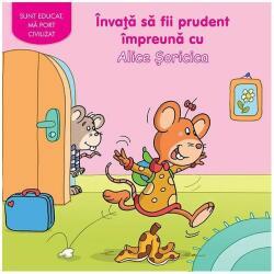 Învaţă să fii prudent împreună cu Alice Șoricica (ISBN: 9786067610024)