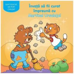 Învaţă să fii curat împreună cu Martinel Ursuleţul (ISBN: 9786067610048)