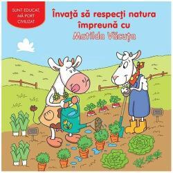 Învaţă să respecți natura împreună cu Matilda Văcuța (ISBN: 9786067610055)
