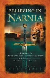 Believing in Narnia: A Kid's Guide to Unlocking the Secret Symbols of Faith in C. S. Lewis' the Chronicles of Narnia (ISBN: 9781400312825)