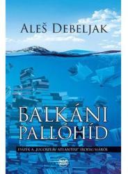Ales Debeljak: Balkáni pallóhíd (2016)