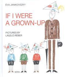 If I Were a Grown-Up (ISBN: 9789634152491)