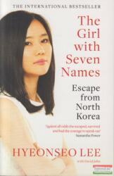 Hyeonseo Lee with David John - The Girl With Seven Names - Escape from North Korea (ISBN: 9780007554850)
