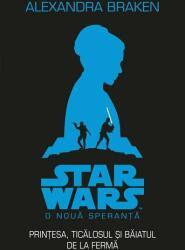 Prinţesa, ticălosul şi puştiul de la fermă. Star Wars. O nouă speranţă (ISBN: 9786063305375)