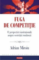 Fuga de competiție. O perspectivă instituțională asupra societății românești (ISBN: 9789734660193)