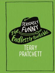 Seriously Funny: The Endlessly Quotable Terry Pratchett (0000)