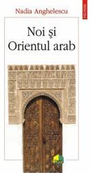 Noi și Orientul arab (ISBN: 9789734661145)