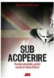 Sub acoperire. Povestea adevărată a poliției secrete din Marea Britanie (ISBN: 9786065872844)