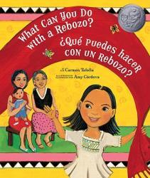 What Can You Do with a Rebozo? / Que Puedes Hacer Con Un Rebozo? - Carmen Tafolla, Amy Cordova (ISBN: 9781582462707)