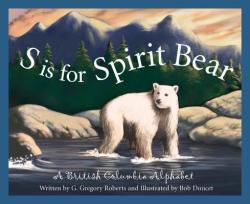S Is for Spirit Bear: A British Columbia Alphabet (ISBN: 9781585362912)