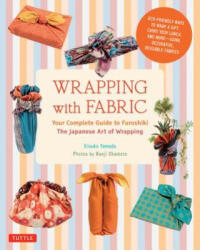 Wrapping with Fabric: Your Complete Guide to Furoshiki: The Japanese Art of Wrapping (ISBN: 9784805313145)