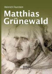 Matthias Grunewald. Monografie - Heinrich Feurstein (ISBN: 9783863479732)